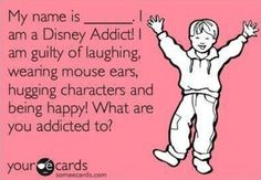I am 150% TOTALLY addicted to Disneyland! There is NO PLACE else on this planet that I would rather be, EVER! Disney lives from the deepest part of my soul!