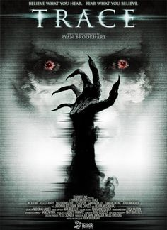 Trace__________ 'Believe what you hear. Fear what you believe.' Trace is a 2015 American supernatural horror film written and directed by Ryan Brookhart Plot: A group of friends experimenting with EVP (Electronic Voice Phenomenon) inadvertently unleash a powerful demon… RELEASE DATE 2015