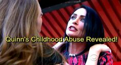 The Bold and the Beautiful (B&B) Spoilers: Quinn's Childhood Flashbacks Reveal Dark Past - Horrible Abuse