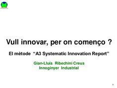 Vull innovar, per on començo. el mètode 'A3 Systematic Innovation Report'  Breu descripció del procès d'innovació sistemàtica amb la base del A3 Thinking
