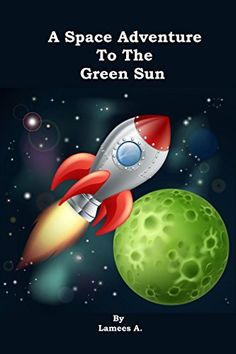A Space Adventure to the Green Sun by Lamees A. https://www.amazon.com/dp/B01DTO5J6S/ref=cm_sw_r_pi_dp_A4PrxbEVV6VQN