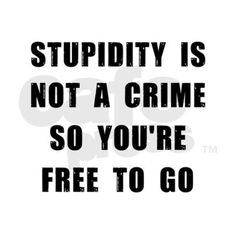 Shop Stupidity 11 oz Ceramic Mug designed by The Police Shop. Finding A Girlfriend, My Ex Girlfriend, Get A Boyfriend, Letting Someone Go, Be With Someone, Letting Go, Sarcastic Quotes, Funny Quotes, Mean Things To Say