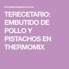 TERECETARIO: EMBUTIDO DE POLLO Y PISTACHOS EN THERMOMIX