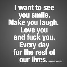Quotes and inspiration about Love QUOTATION – Image : As the quote says – Description I want to see you smile. Make you laugh. – Kinky Quotes – naughty quotes and sayings about love and sex. Kinky Quotes, Sex Quotes, Girl Quotes, Lovers Quotes, Love Quotes For Her, Quotes For Him, Laughing Quotes, Naughty Quotes, Boyfriend Quotes