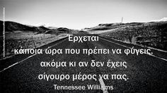 Tennessee Williams, Reality Of Life, Greek Quotes, Say Something, Beautiful Words, Don't Forget, Texts, Real Life, Self