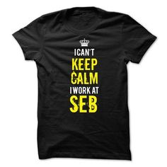 I cant keep calm, i work at SEB T Shirts, Hoodies Sweatshirts. Check price ==► https://www.sunfrog.com/LifeStyle/I-cant-keep-calm-i-work-at-SEB.html?57074