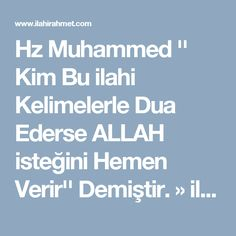 Hz Muhammed '' Kim Bu ilahi Kelimelerle Dua Ederse ALLAH isteğini Hemen Verir'' Demiştir. » ilahi rahmet