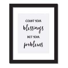 Inspirational quote print 'Count your blessings not your problems'