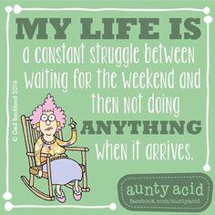 #AuntyAcid my life is a constant struggle