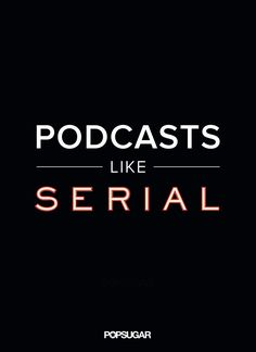 9 Podcasts to Get You Pumped About the New Season of Serial