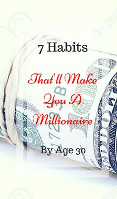 7 habits that will make you a millionaire by age Money Tips, Money Saving Tips, Blog Planning, Age 30, Make Easy Money, Become A Millionaire, 7 Habits, Budgeting Money, Financial Tips