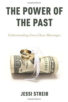 The Power of the Past: Understanding Cross-Class Marriages: Jessi Streib: 9780199364435: Amazon.com: Books