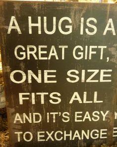 A hug!.