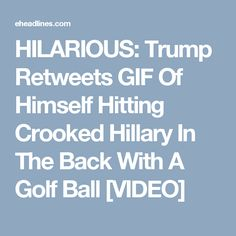 HILARIOUS: Trump Retweets GIF Of Himself Hitting Crooked Hillary In The Back With A Golf Ball [VIDEO]