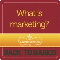 """We're going back to basics at Launch Grow Joy. This article answers the question """"What is marketing?"""" Check it out at http://launchgrowjoy.com/what-is-marketing/#"""