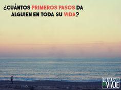¿Cuántos primeros pasos da alguien en toda su vida? #Viajar #Frases #Vida #motivacion  www.letrasdeviaje.com