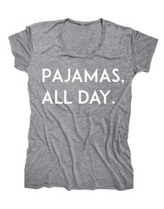 pajamas all day  http://rstyle.me/n/ncqgzpdpe