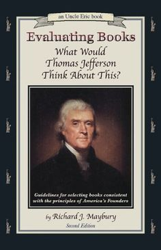 Evaluating Books: What Would Thomas Jefferson Think About This?    Guidelines for Selecting Books Consistent With the Principles of America's Founders (An Uncle Eric Book) by Richard J. Maybury et al., http://www.amazon.com/dp/0942617533/ref=cm_sw_r_pi_dp_eruaub00W7XD9