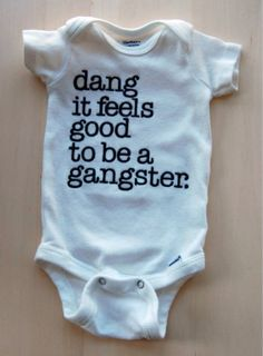 Dang It Feels Good to be a Gangster Baby Humor Onesie Bodysuit