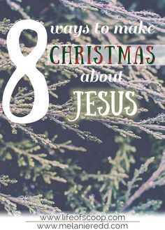 8 Ways to Make Christmas About Jesus - Melanie Redd