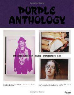 Purple Anthology: Art Prose Fashion Music Architecture Sex by Olivier Zahm http://www.amazon.com/dp/0847830209/ref=cm_sw_r_pi_dp_X5lcwb16FHVQ4