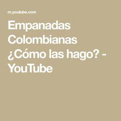 Empanadas Colombianas ¿Cómo las hago? - YouTube Youtube, Carnivals, Recipe, Cooking, Youtubers, Youtube Movies