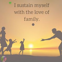 """I sustain myself with the love of family."" » Maya Angelou"