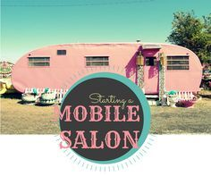 Advice and steps for starting a mobile salon or traveling beauty business.