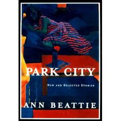Park City (New and Selected Stories), Ann Beattie