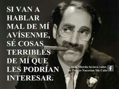 Groucho sempre genial Sad Quotes, Famous Quotes, Wisdom Quotes, Love Quotes, Spanish Phrases, Spanish Quotes, Unforgettable Quotes, Phrases And Sentences, Smile Word