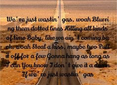 Dallas Smith - Wastin' Gas Country Music Lyrics, Country Songs, Luke Bryan Music, Dallas Smith, Lyrics To Live By, Story Of My Life, My Favorite Music, Lyric Quotes, Song Lyrics