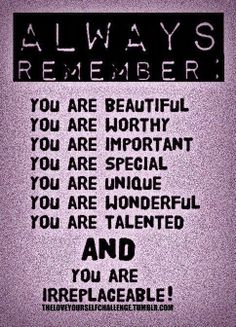Always Remember: You Are Beautiful and wonderful and don' t you forget that