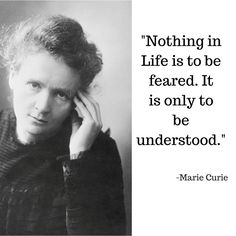 #inspiraton Nothing in Life is to be feared. It is only to be understood.