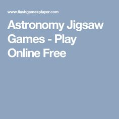 Astronomy Jigsaw Games - Play Online Free Play Online, Online Games, Astronomy, Games To Play, Free