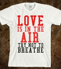 LOVE IS IN THE AIR TRY NOT TO BREATHE - glamfoxx.com - Skreened T-shirts, Organic Shirts, Hoodies, Kids Tees, Baby One-Pieces and Tote Bags