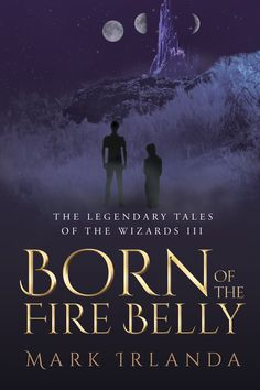 """""""The Legendary Tales of the Wizards III: Born of the Fire Belly"""" by Page Publishing Author Mark Irlanda! Click the cover for more information and to find out where you can purchase this great book!"""