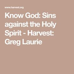 Know God: Sins against the Holy Spirit - Harvest: Greg Laurie