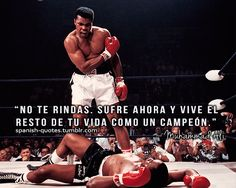 """""""Don't quit. Suffer now and live the rest of your life as a champion.'"""" -Muhammad Ali."""