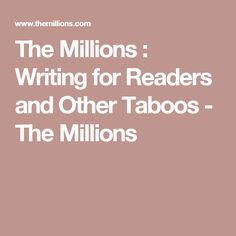 The Millions : Writing for Readers and Other Taboos - The Millions