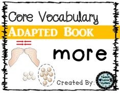 """This book is part of a bigger bundle.. Check it out!!  Core Vocabulary Adapted Book BUNDLEThis is an adapted book for the CORE vocabulary word """"MORE"""". Read through the book with a student to practice modeling core vocabulary using a core board, communication device, or other form of AAC. Autism Support, Learning Support, Interactive Books, Early Reading, High Frequency Words, Special Education Teacher, Vocabulary Words, Sight Words, Curriculum"""