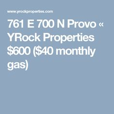 761 E 700 N Provo « YRock Properties  $600 ($40 monthly gas)