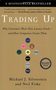 Trading Up: Why Consumers Want New Luxury Goods--and How Companies Create Them by Michael J. Silverstein,http://www.amazon.com/dp/1591840708/ref=cm_sw_r_pi_dp_heEmtb17PHFAGKQ4