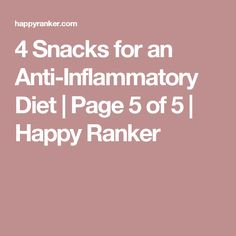 4 Snacks for an Anti-Inflammatory Diet | Page 5 of 5 | Happy Ranker