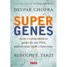 Supergenes Ative O Extraodinário Poder do Seu Dna Para Ter Mais Saúde E Bem Estar