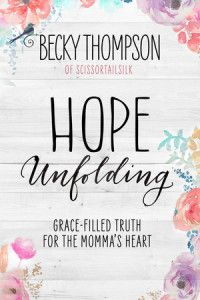 Hope Unfolding by Becky Thompson-a new book and looks like a great read! Mama's can always use some hope! KL