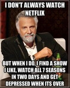 Breaking Bad, Orange is The New Black, Sons of Anarchy, House of Cards: FOR DAYS!haha soo true