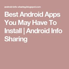 Best Android Apps You May Have To Install | Android Info Sharing