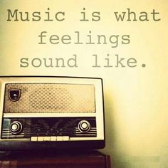 Music, speaks when you can't.