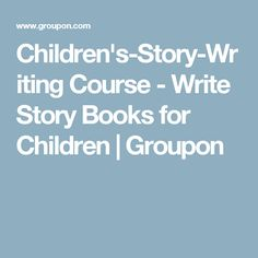 Children's-Story-Writing Course - Write Story Books for Children | Groupon