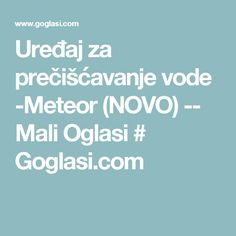 Uređaj za prečišćavanje vode -Meteor (NOVO) -- Mali Oglasi # Goglasi.com